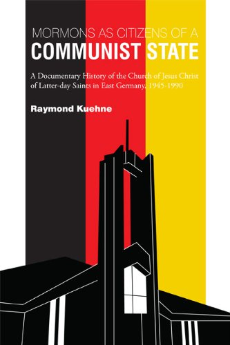 Mormons as Citizens of A Communist State: A Documentary History of the Church of Jesus Christ of Latter-day Saints in Ea