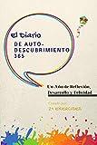 El Diario de Auto-descubrimiento 365: Un Año de Reflexión, Desarrollo y Felicidad (Spanish Edition)