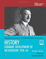 Pearson Edexcel International GCSE (9-1) History: Development of Dictatorship: Germany, 1918-45 Student Book