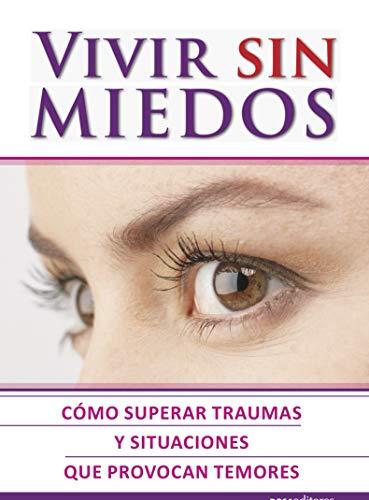 VIVIR SIN MIEDOS: cómo superar traumas y situaciones que provocan temores (Spanish Edition)