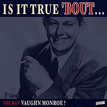 Is it True 'Bout the Man Vaughn Monroe?