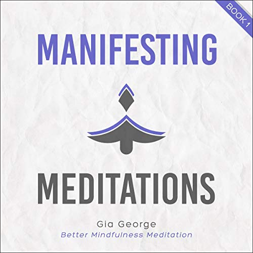 Manifesting Meditations Audiobook By Gia George, Better Mindfulness Meditation cover art