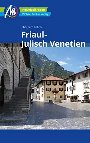 Friaul - Julisch Venetien Reiseführer Michael Müller Verlag: Individuell reisen mit vielen praktischen Tipps (MM-Reisen)
