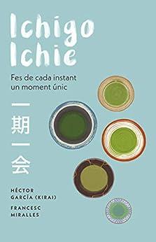 Ichigo-ichie: Fes de cada instant un moment únic (Catalan Edition) by [Francesc Miralles, Héctor García]