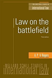 Law on the battlefield: Third edition (Melland Schill Studies in International Law MUP) by A.P.V. Rogers(2012-04-01)