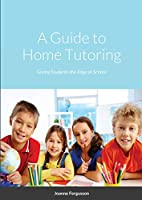 A Guide to Home Tutoring: Giving Students the Edge at School