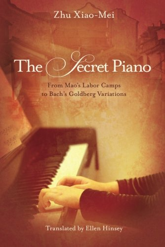 The Secret Piano: From Mao\'s Labor Camps to Bach\'s Goldberg Variations