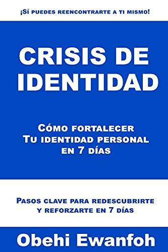 Crisis de identidad: Cómo fortalecer Tu identidad personal en 7 días