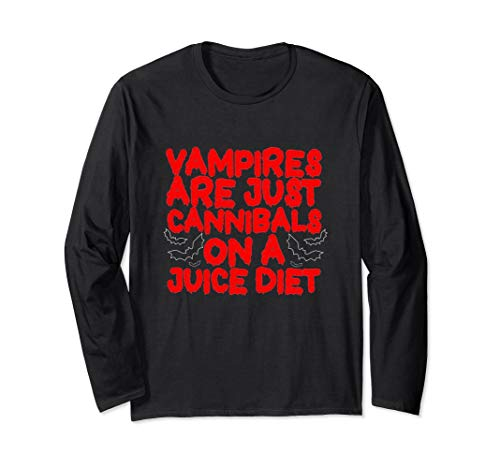 Funny Vampires are Just Cannibals on a Juice Diet Long Sleeve T-Shirt