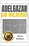 ADELGAZAR SIN MILAGROS: Una combinación mágica y poderosa de 17 trucos para perder peso sin dieta y sin masacre en el gimnasio (ADELGAZAR PARA SIEMPRE nº 5)