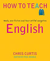 How to Teach English: Novels, Non-fiction and Their Artful Navigation