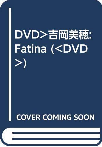 DVD>吉岡美穂:Fatina (<DVD>)