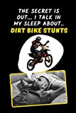 The Secret Is Out.. I Talk In My Sleep About Dirt Bike Stunts: Motocross Novelty Lined Notebook /...