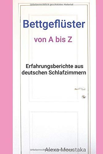 Bettgeflüster von A bis Z: Erfahrungsberichte aus deutschen Schlafzimmern