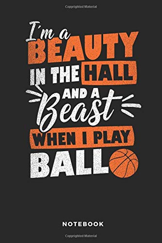 I'm A Beauty In The Hall And A Beast When I Play Ball Notebook: 6x9 Blank Lined Basketball Composition Notebook or Journal for Coaches and Players
