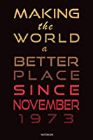 """Making the World a Better Place Since November 1973 notebook journal: Happy Birthday Gift, Awesome Birthday Gift for Writing Diaries and Journals, Special idea for anniversary Gift, Graph Paper 6"""" X 9"""" - 120 Pages."""