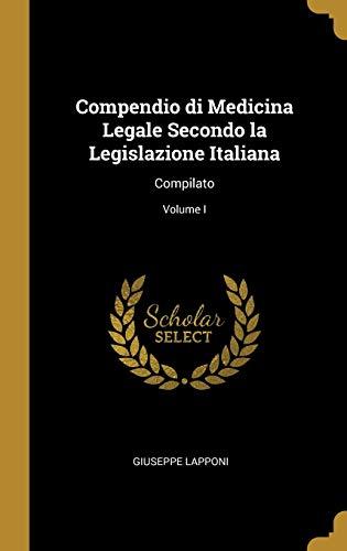 Compendio Di Medicina Legale Secondo La Legislazione Italiana: Compilato; Volume I