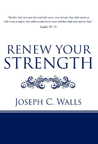 Book: Renew Your Strength by Joseph C. Walls