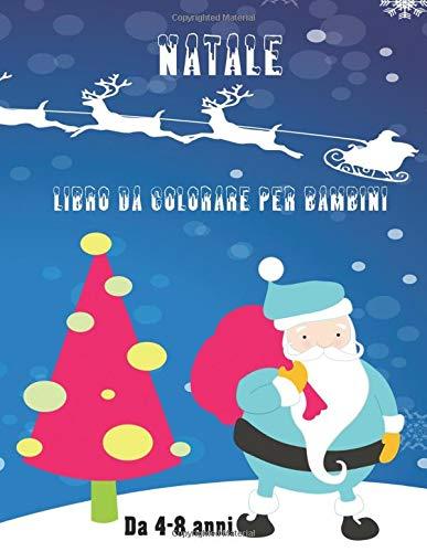 Natale: Libro da colorare per bambini 4-8 anni. Babbo natale, pupazzi di neve, alberi e tante sorprese. Regalo di Natale per bambino, bambina, figlio, figlia, ragazzo, ragazza, adolescenti