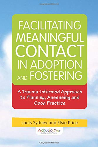 Compare Textbook Prices for Facilitating Meaningful Contact in Adoption and Fostering: A Trauma-Informed Approach to Planning, Assessing and Good Practice 1 Edition ISBN 9781849055086 by Sydney, Louis