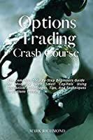 Options Trading Crash Course: The Complete Step-By-Step Beginners Guide to Monetize with Small Capitals Using Statistical Advantages, Tips, And Techniques in Options Trading