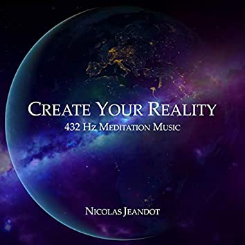 Create You Reality - Meditation Music 432 Hz