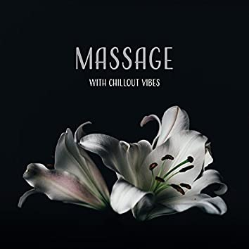 Massage with Chillout Vibes – Chill Out 2017, Music for Massage, Spa, Relaxation, Sensual Vibrations