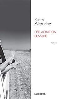 Déflagration des sens par Karim Akouche