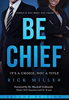 Be Chief: It's a Choice, Not a Title - Second Edition