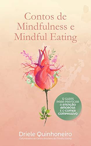 Contos de Mindfulness e Mindful Eating: 12 guias para praticar a atenção amorosa e o comer compassivo