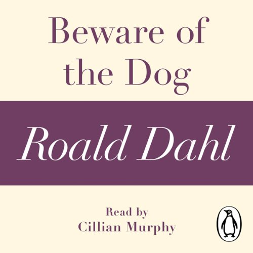 Beware of the Dog (A Roald Dahl Shory Story)                   By:                                                                                                                                 Roald Dahl                               Narrated by:                                                                                                                                 Cillian Murphy                      Length: 26 mins     3 ratings     Overall 5.0