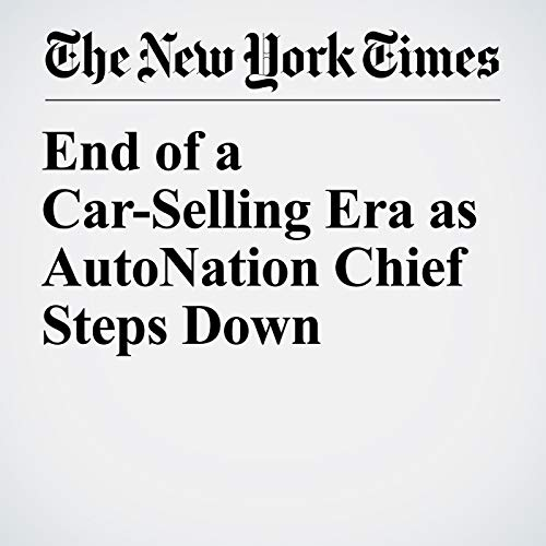 End of a Car-Selling Era as AutoNation Chief Steps Down copertina