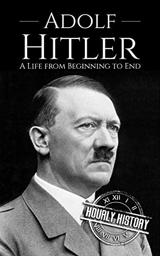 Adolf Hitler: A Life From Beginning to End (World War 2 Biographies) by [Hourly History]