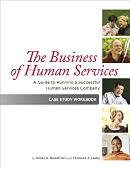 The Business of Human Services: A Guide to Running a Successful Human Resources Company: Case Study Workbook by [James G. Balestrieri, Terrence J. Leahy, Nathan Lueth]