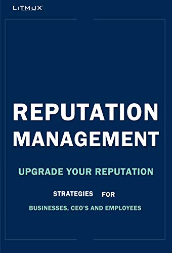 Reputation Management: Upgrade Your Reputation - Business, CEO and Employee Corporate Reputation, Integrity and Corporate Culture, Keys to Successful Reputation Management. (English Edition)