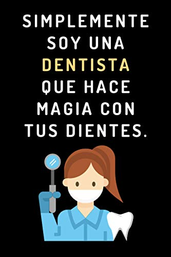 Simplemente Soy Una Dentista Que Hace Magia Con Tus Dientes: Cuaderno Para Regalar A Tu Dentista Favorita - 120 Páginas - Cumpleaños, Navidad, Aniversario, Agradecimiento