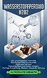 Wasserstoffperoxid H2O2: Ein unschlagbares Heilmittel - Ein Wundermittel im Haushalt - Alles was Sie über Wasserstoffperoxid wissen müssen. Richtige Anwendung, Medizin, Haushalt, Wirkung