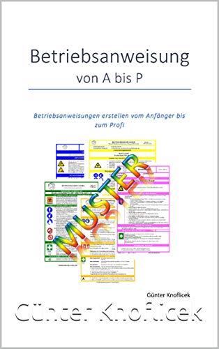 Betriebsanweisungen von A bis P: Betriebsanweisungen vom Anfänger bis zum Profi