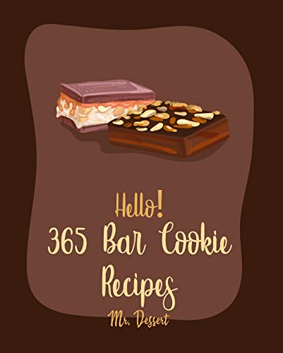 Hello! 365 Bar Cookie Recipes: Best Bar Cookie Cookbook Ever For Beginners [Raspberry Cookbook, Energy Bar Cookbook, Candy Bar Recipes, Easy Cheesecake ... Cookie Recipe] [Book 1] (English Edition)