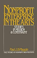 Nonprofit Enterprise in the Arts: Studies in Mission and Constraint (Yale Studies on Nonprofit Organizations)