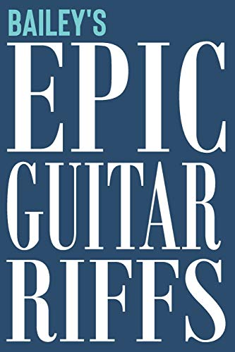 Bailey's Epic Guitar Riffs: 150 Page Personalized Notebook for Bailey with Tab Sheet Paper for Guitarists. Book format:  6 x 9 in (Personalized Guitar Riffs Journal)