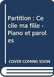 Partition : Cécile ma fille - Piano et paroles