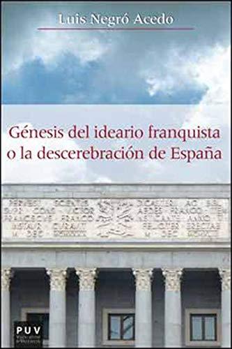 Génesis del ideario franquista o la descerebración de España eBook: Acedo, Luis Negró: Amazon.es: Tienda Kindle