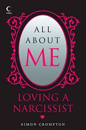 [All About Me: Loving a Narcissist] (By: Simon Crompton) [published: October, 2008]