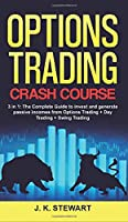 Options Trading Crash Course: 3 in 1: The Complete Guide to invest and generate passive incomes from Options Trading + Day Trading + Swing Trading