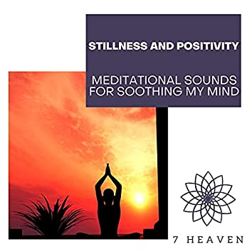 Stillness And Positivity - Meditational Sounds For Soothing My Mind