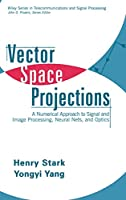 Vector Space Projections: A Numerical Approach to Signal and Image Processing, Neural Nets, and Optics (Wiley Series in Telecommunications and Signal Processing)