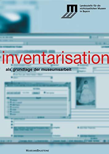 Inventarisation: als Grundlage der Museumsarbeit (MuseumsBausteine, 13, Band 13)