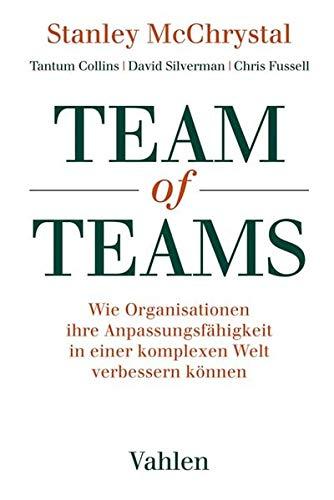 Team of Teams: Wie Organisationen ihre Anpassungsfähigkeit in einer komplexen Welt verbessern können