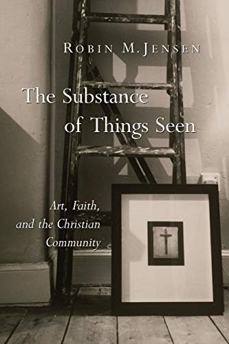 Compare Textbook Prices for The Substance of Things Seen: Art, Faith, and the Christian Community Calvin Institute of Christian Worship Liturgical Studies Illustrated Edition ISBN 9780802827968 by Jensen, Robin M.
